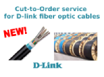 Cut-to-Order service for D-link fiber optic cables